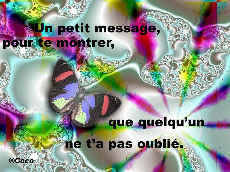 Un petit message, pour te montrer, que quelqu'un ne t'a pas oublié.