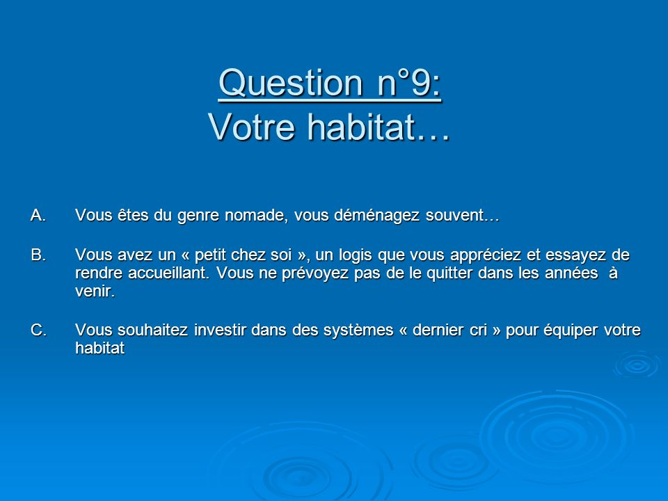 Question n°9: Votre habitat…
