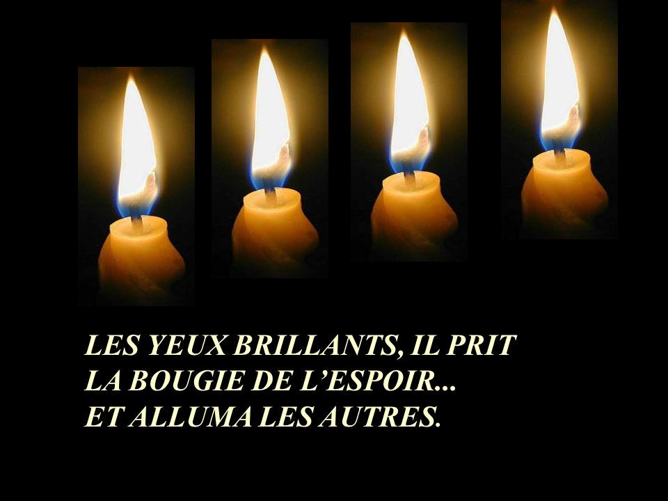 LES YEUX BRILLANTS, IL PRIT LA BOUGIE DE L'ESPOIR...