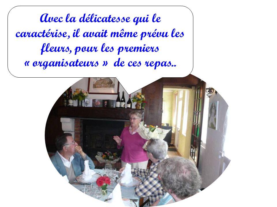 Avec la délicatesse qui le caractérise, il avait même prévu les fleurs, pour les premiers « organisateurs » de ces repas..