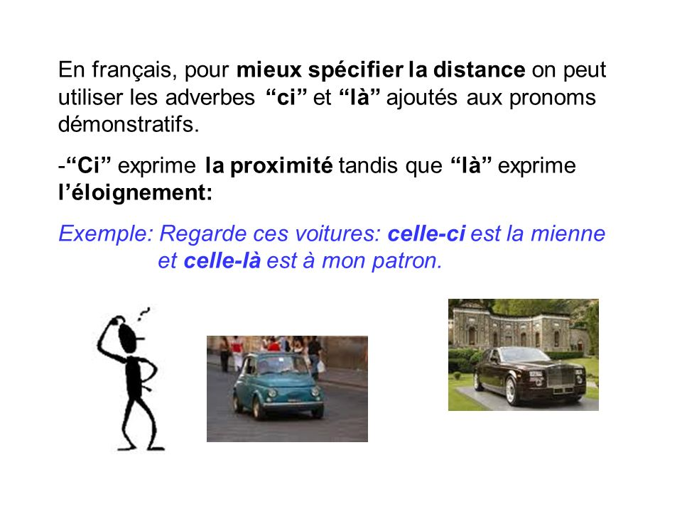 En français, pour mieux spécifier la distance on peut utiliser les adverbes ci et là ajoutés aux pronoms démonstratifs.