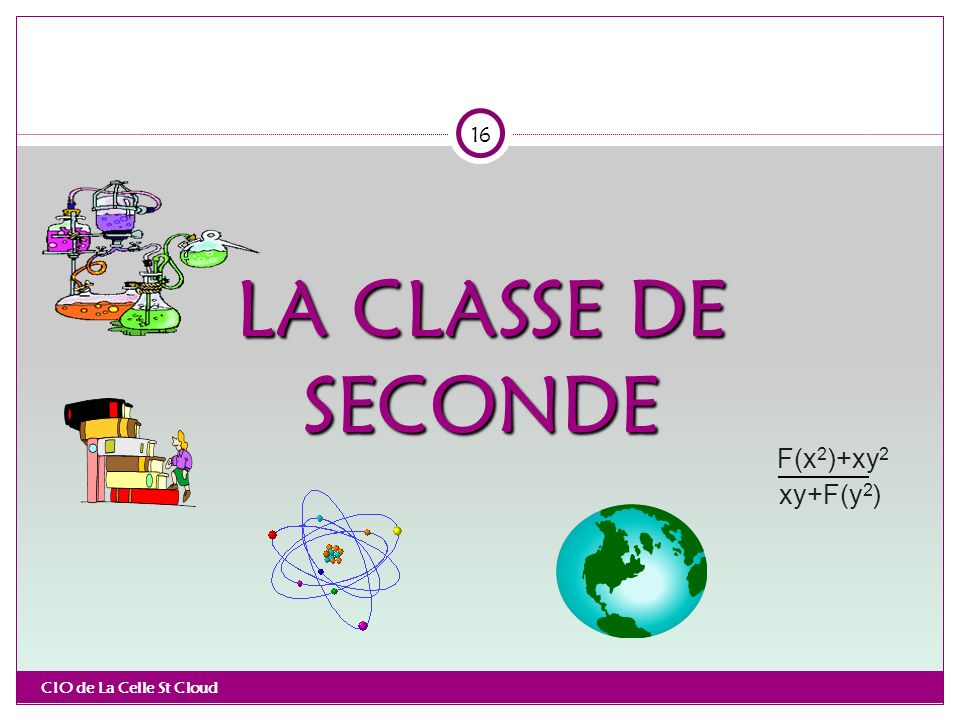 16 LA CLASSE DE SECONDE F(x2)+xy2 xy+F(y2) CIO de La Celle St Cloud 16