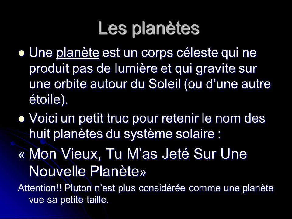Les planètes Une planète est un corps céleste qui ne produit pas de lumière et qui gravite sur une orbite autour du Soleil (ou d'une autre étoile).