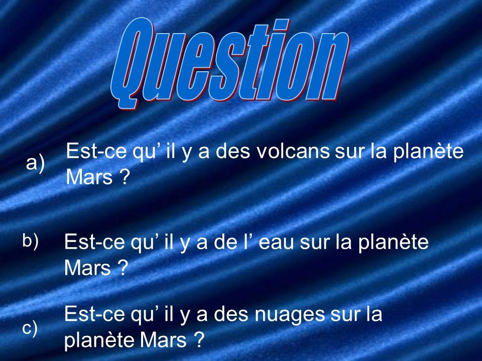 Question Est-ce qu' il y a des volcans sur la planète Mars a)