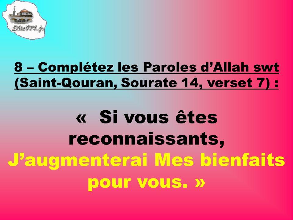 8 – Complétez les Paroles d'Allah swt (Saint-Qouran, Sourate 14, verset 7) :