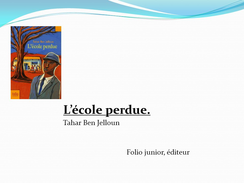 L'école perdue. Tahar Ben Jelloun Folio junior, éditeur