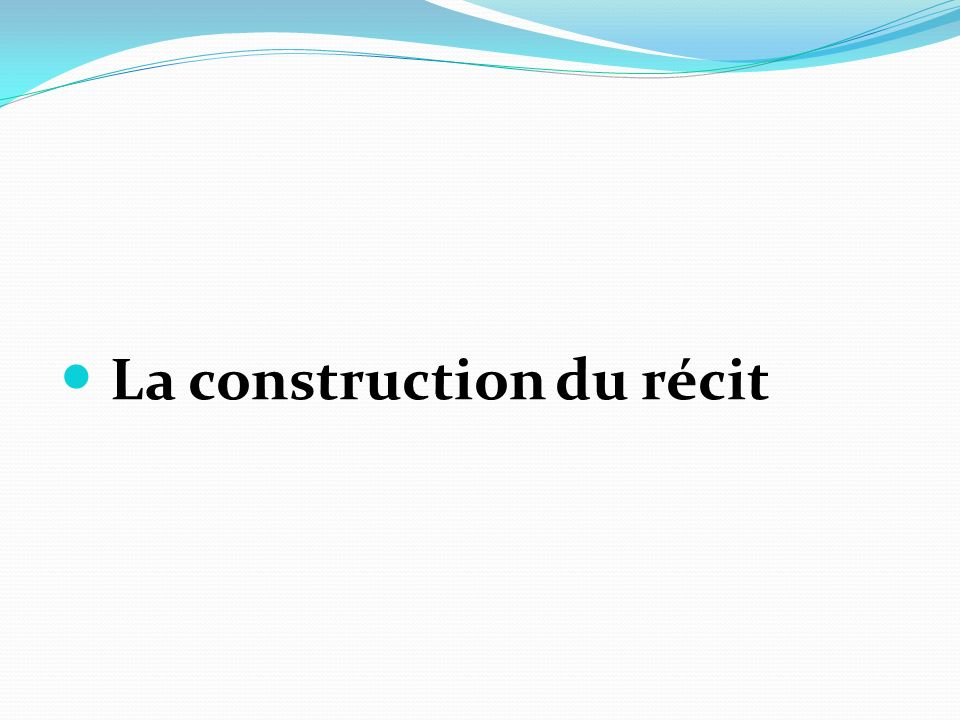 La construction du récit