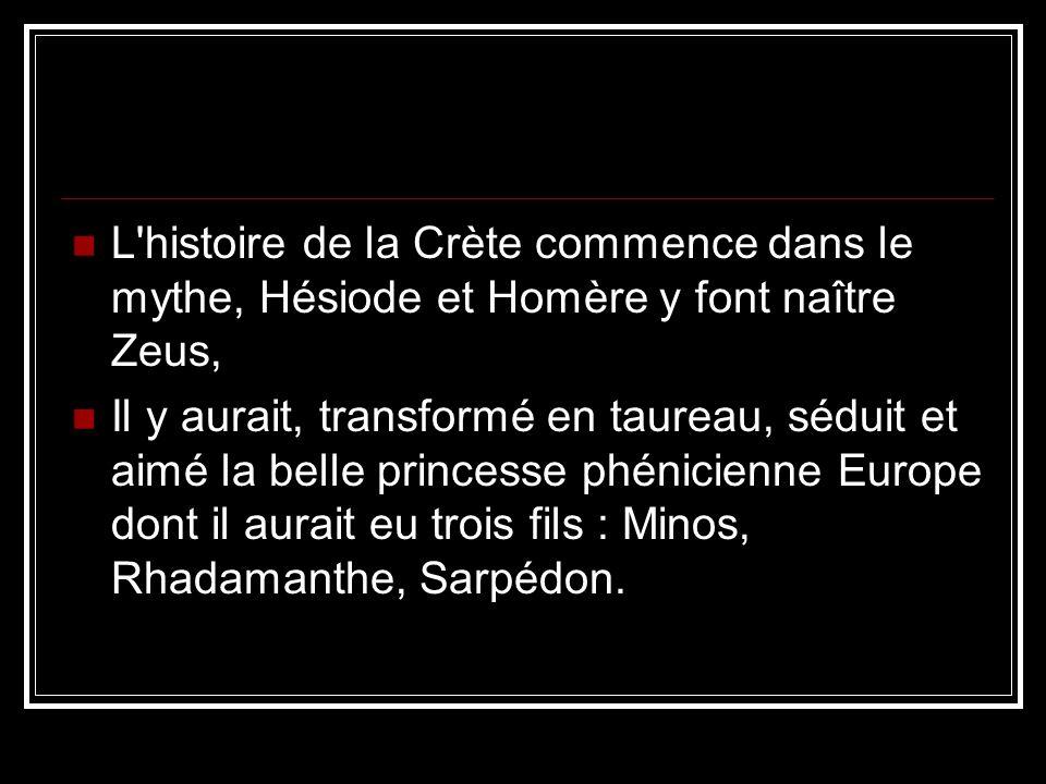 L histoire de la Crète commence dans le mythe, Hésiode et Homère y font naître Zeus,