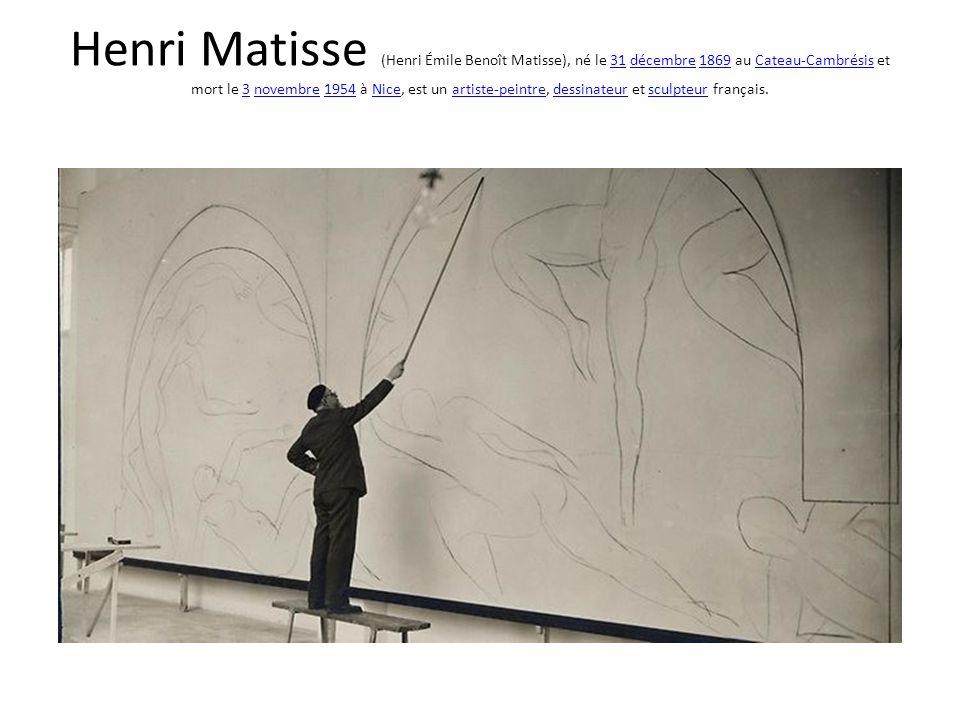 Henri Matisse (Henri Émile Benoît Matisse), né le 31 décembre 1869 au Cateau-Cambrésis et mort le 3 novembre 1954 à Nice, est un artiste-peintre, dessinateur et sculpteur français.