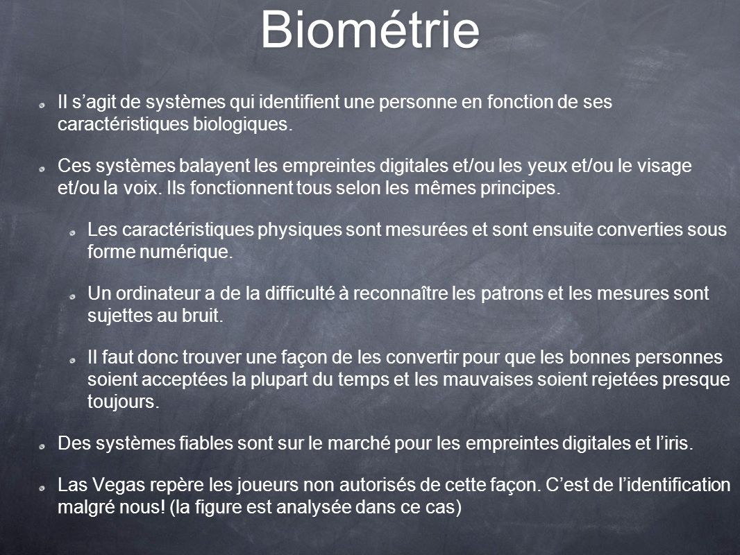 Biométrie Il s'agit de systèmes qui identifient une personne en fonction de ses caractéristiques biologiques.