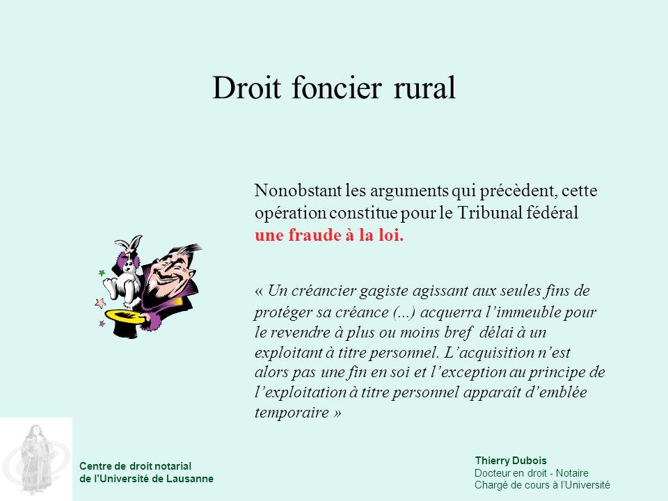 Droit foncier rural Nonobstant les arguments qui précèdent, cette opération constitue pour le Tribunal fédéral une fraude à la loi.