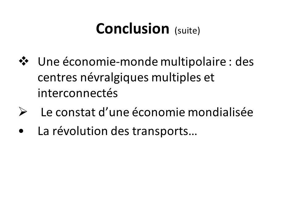 Conclusion (suite) Une économie-monde multipolaire : des centres névralgiques multiples et interconnectés.