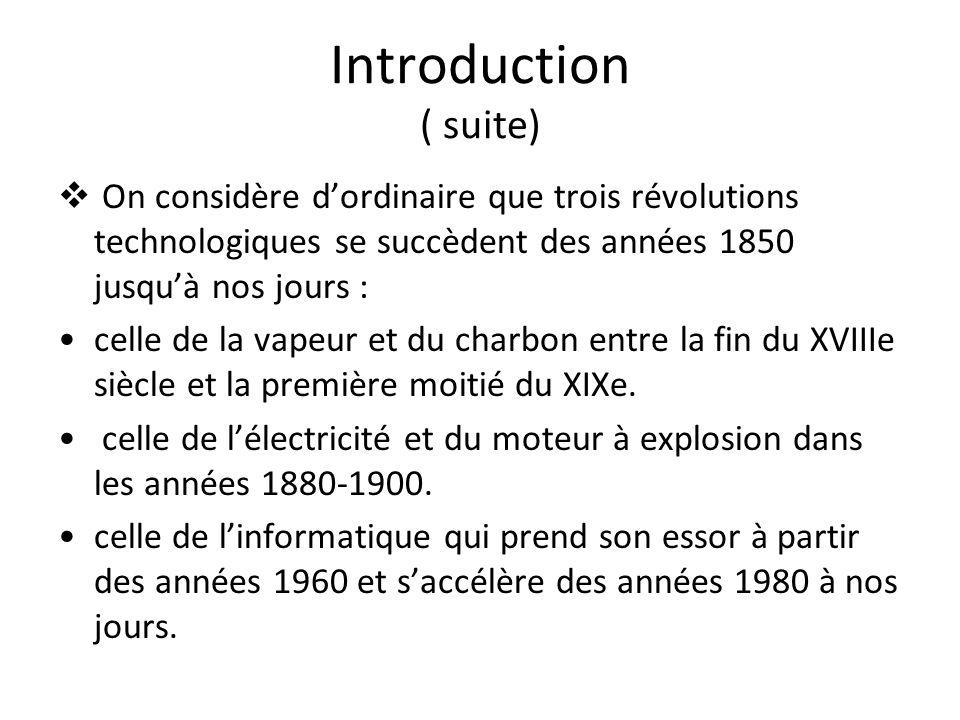 Introduction ( suite) On considère d'ordinaire que trois révolutions technologiques se succèdent des années 1850 jusqu'à nos jours :