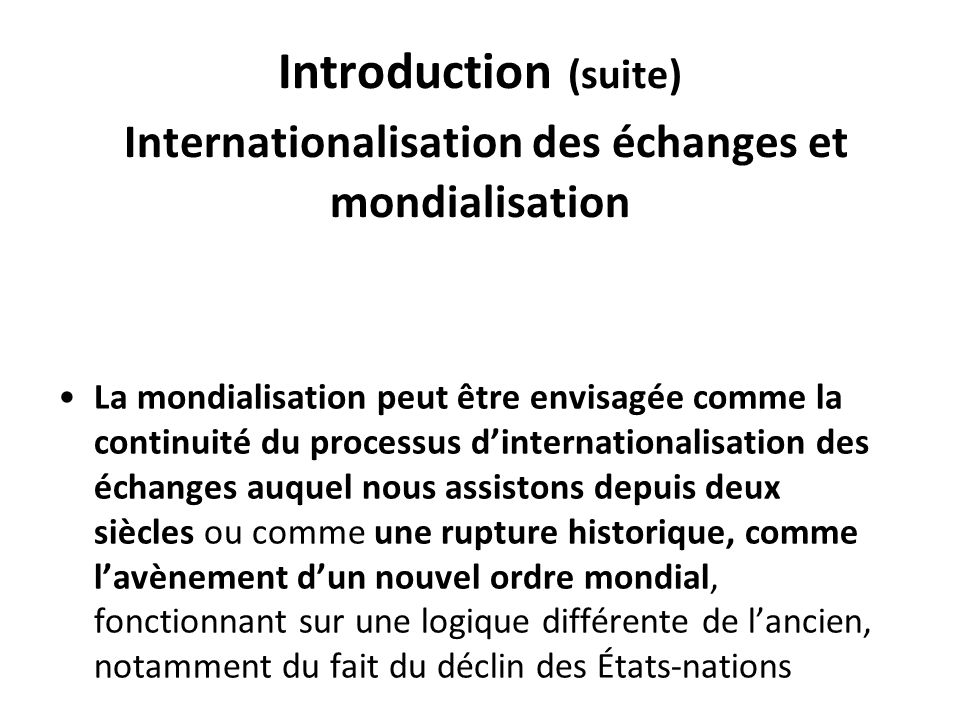 Introduction (suite) Internationalisation des échanges et mondialisation