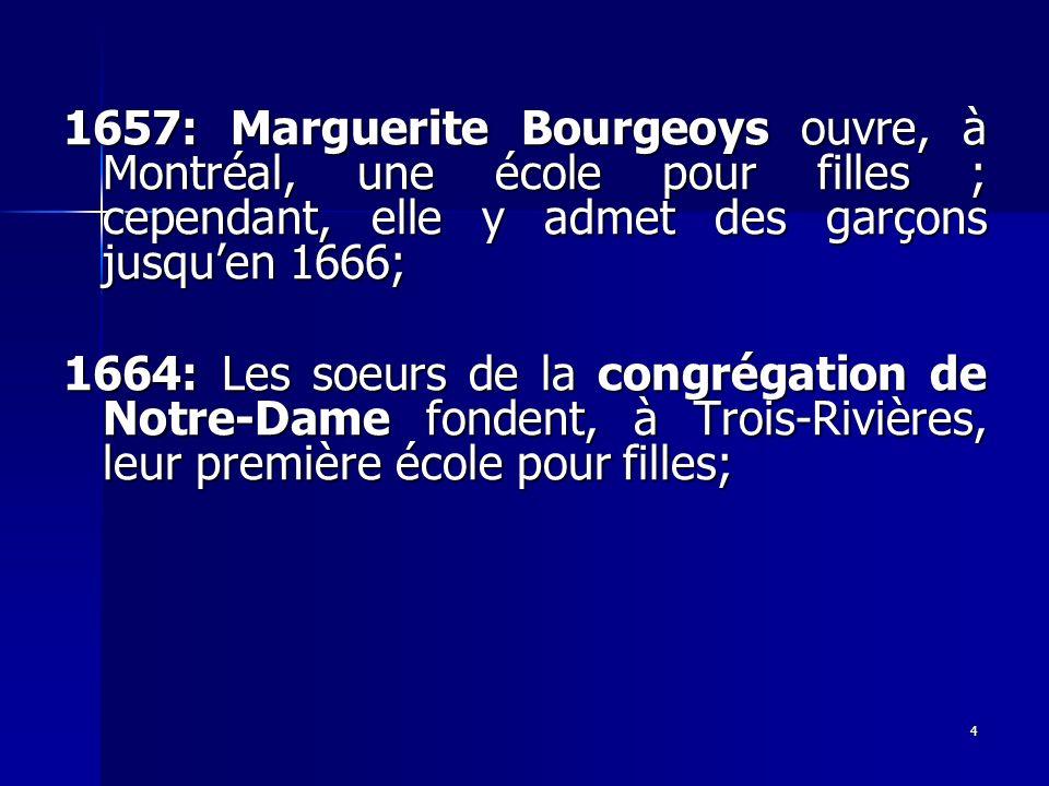 1657: Marguerite Bourgeoys ouvre, à Montréal, une école pour filles ; cependant, elle y admet des garçons jusqu'en 1666;