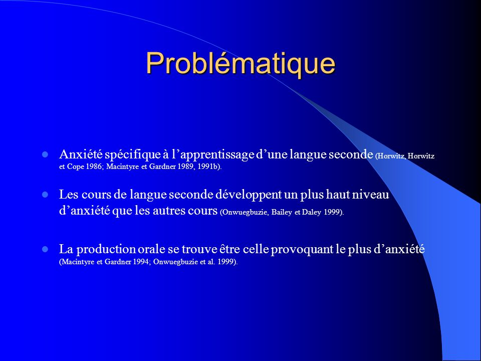 Problématique Anxiété spécifique à l'apprentissage d'une langue seconde (Horwitz, Horwitz et Cope 1986; Macintyre et Gardner 1989, 1991b).