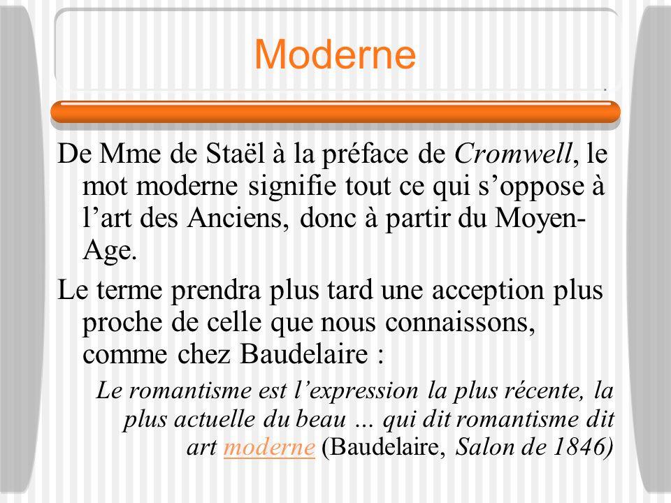 Moderne De Mme de Staël à la préface de Cromwell, le mot moderne signifie tout ce qui s'oppose à l'art des Anciens, donc à partir du Moyen-Age.