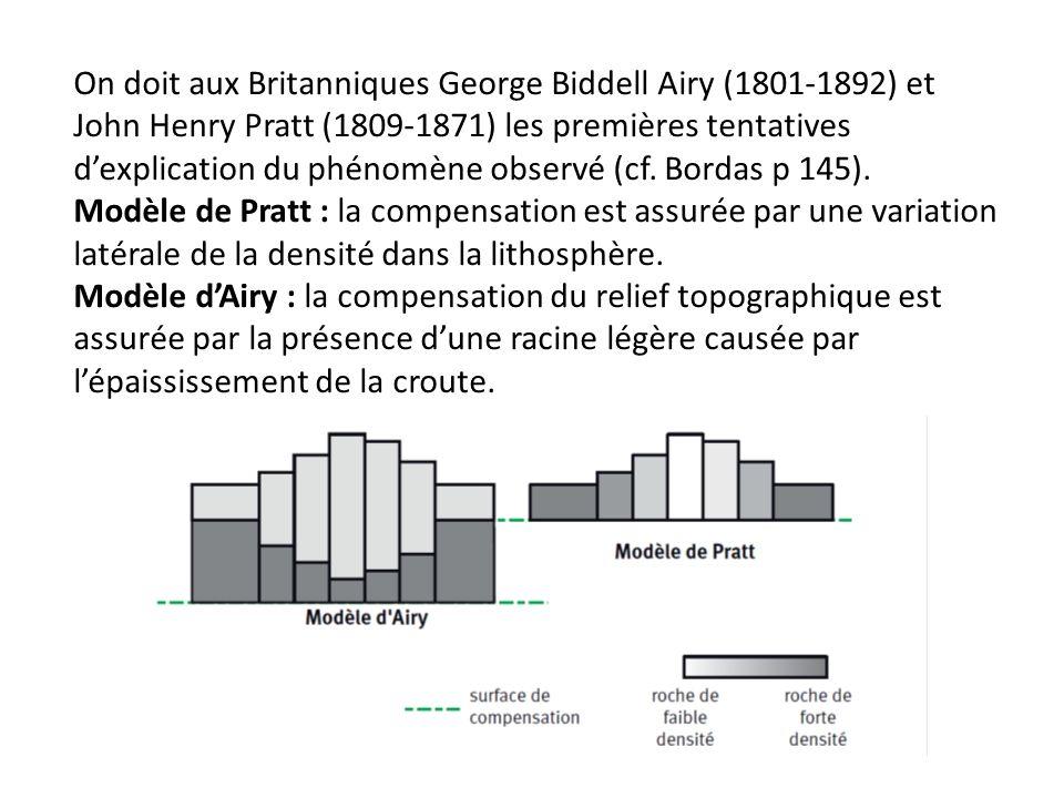 On doit aux Britanniques George Biddell Airy (1801-1892) et John Henry Pratt (1809-1871) les premières tentatives d'explication du phénomène observé (cf. Bordas p 145).