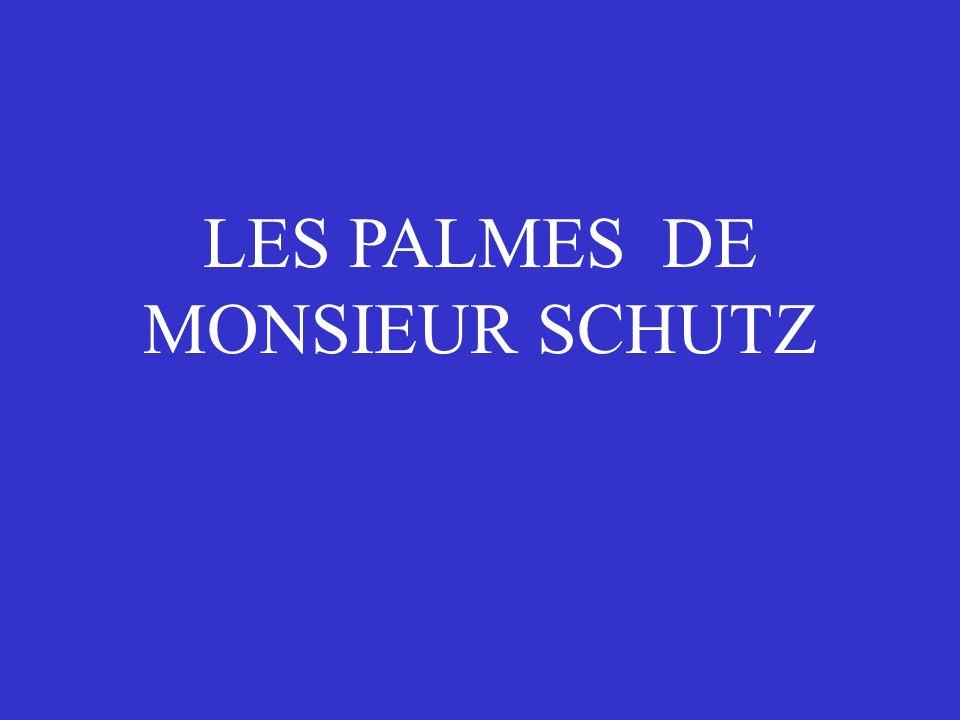 LES PALMES DE MONSIEUR SCHUTZ