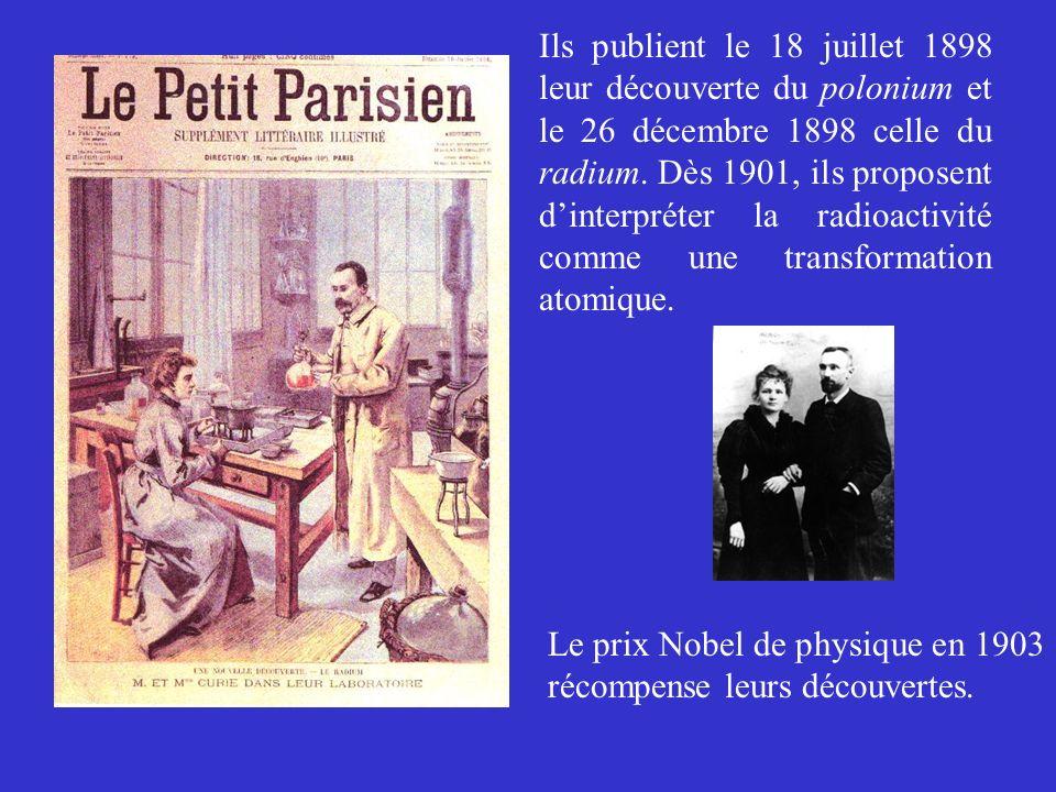 Ils publient le 18 juillet 1898 leur découverte du polonium et le 26 décembre 1898 celle du radium. Dès 1901, ils proposent d'interpréter la radioactivité comme une transformation atomique.