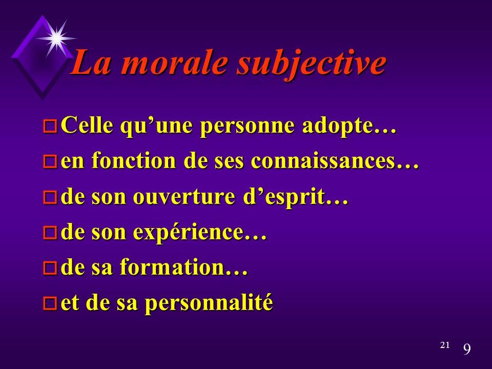 La morale subjective Celle qu'une personne adopte…