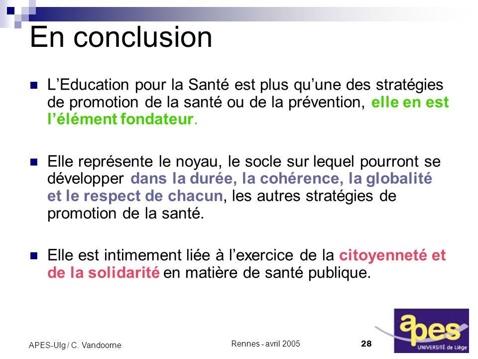 En conclusion L'Education pour la Santé est plus qu'une des stratégies de promotion de la santé ou de la prévention, elle en est l'élément fondateur.