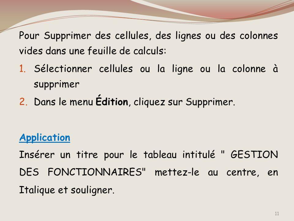 Pour Supprimer des cellules, des lignes ou des colonnes vides dans une feuille de calculs: