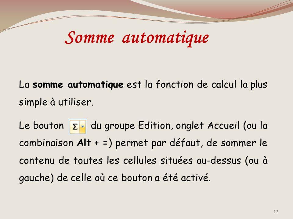 Somme automatique La somme automatique est la fonction de calcul la plus simple à utiliser.