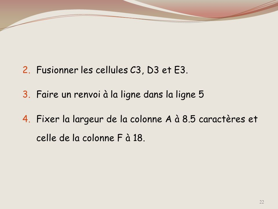 Fusionner les cellules C3, D3 et E3.