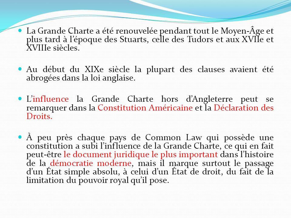 La Grande Charte a été renouvelée pendant tout le Moyen-Âge et plus tard à l'époque des Stuarts, celle des Tudors et aux XVIIe et XVIIIe siècles.
