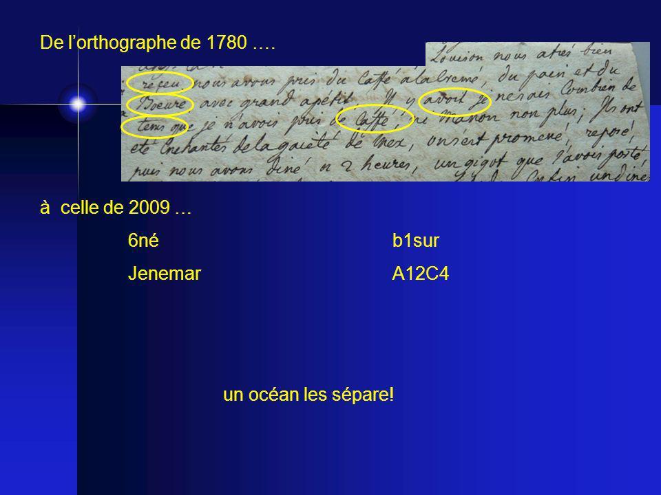 De l'orthographe de 1780 …. à celle de 2009 … 6né b1sur Jenemar A12C4 un océan les sépare!