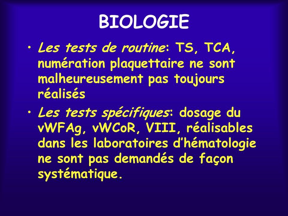 BIOLOGIE Les tests de routine: TS, TCA, numération plaquettaire ne sont malheureusement pas toujours réalisés.