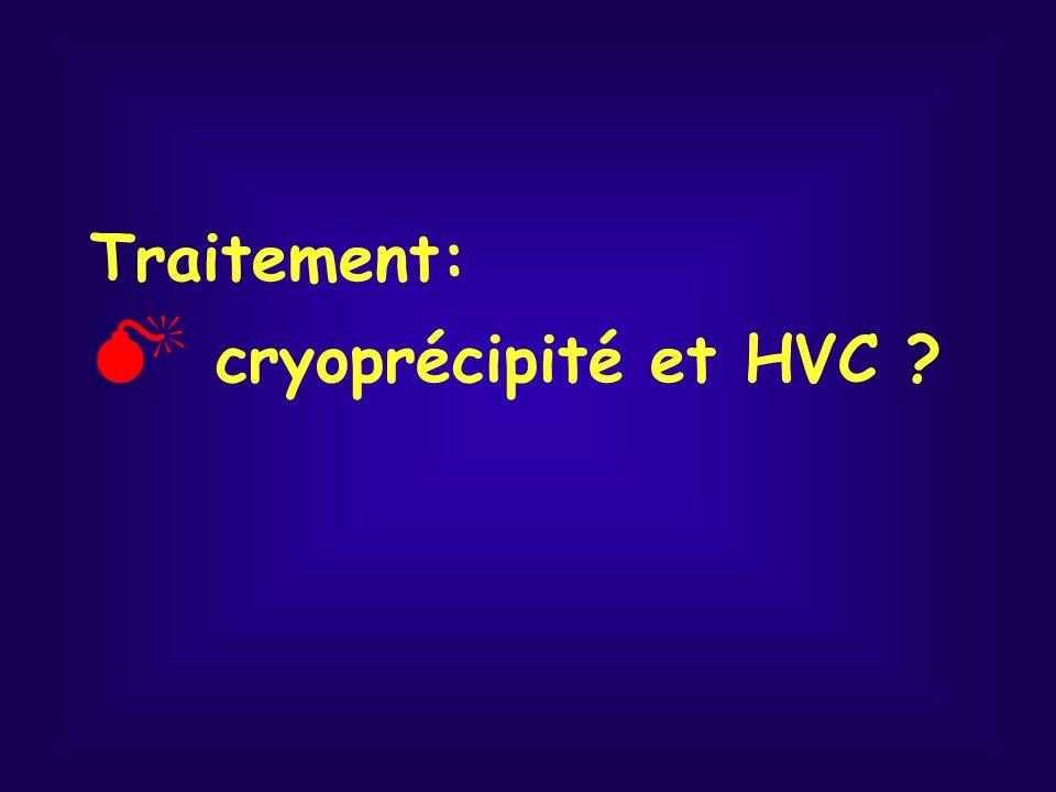 Traitement:  cryoprécipité et HVC