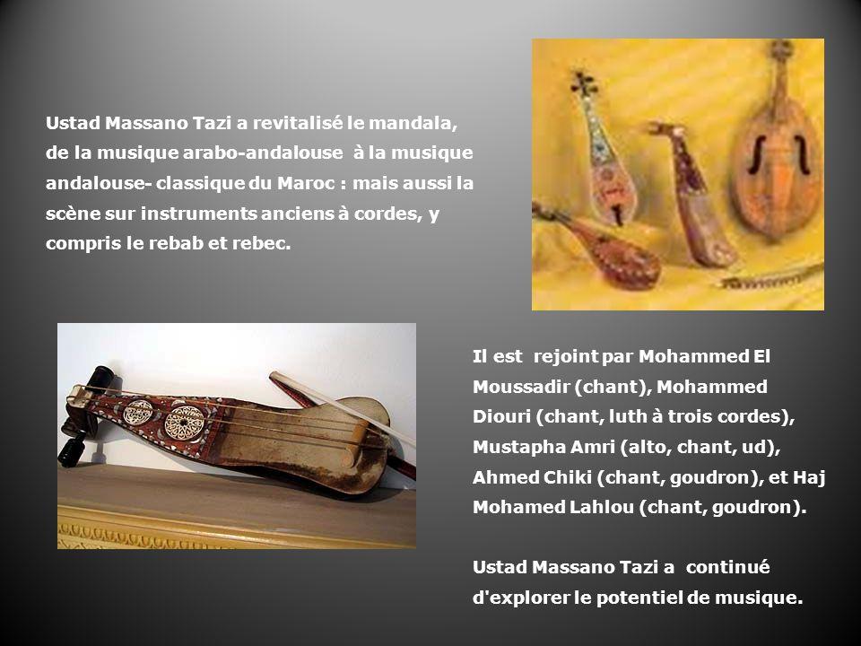 Ustad Massano Tazi a revitalisé le mandala, de la musique arabo-andalouse à la musique andalouse- classique du Maroc : mais aussi la scène sur instruments anciens à cordes, y compris le rebab et rebec.