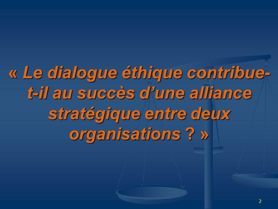 « Le dialogue éthique contribue-t-il au succès d'une alliance stratégique entre deux organisations .