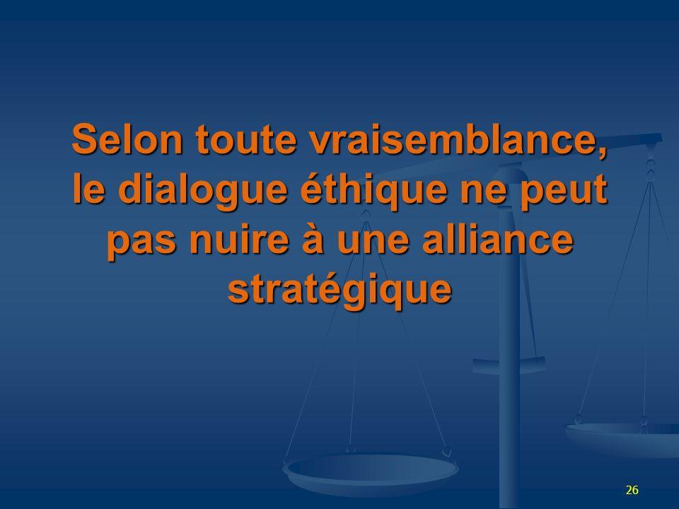 Selon toute vraisemblance, le dialogue éthique ne peut pas nuire à une alliance stratégique