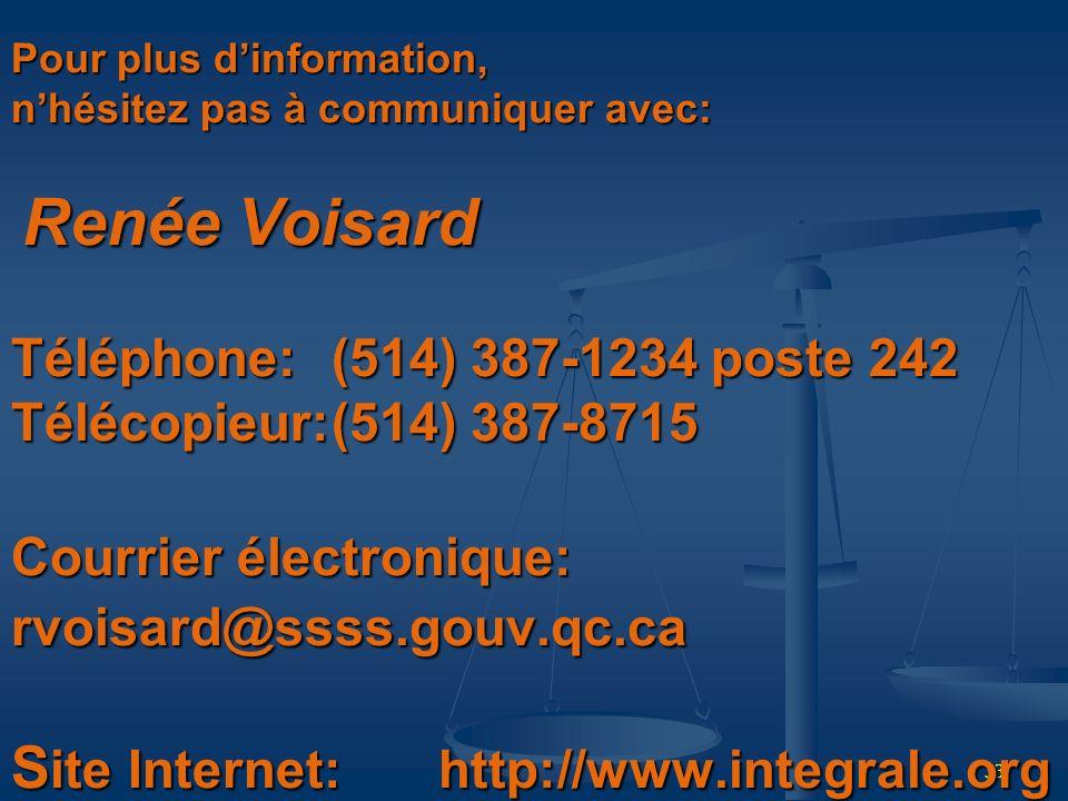 Pour plus d'information, n'hésitez pas à communiquer avec: Renée Voisard Téléphone: (514) 387-1234 poste 242 Télécopieur: (514) 387-8715 Courrier électronique: rvoisard@ssss.gouv.qc.ca Site Internet: http://www.integrale.org