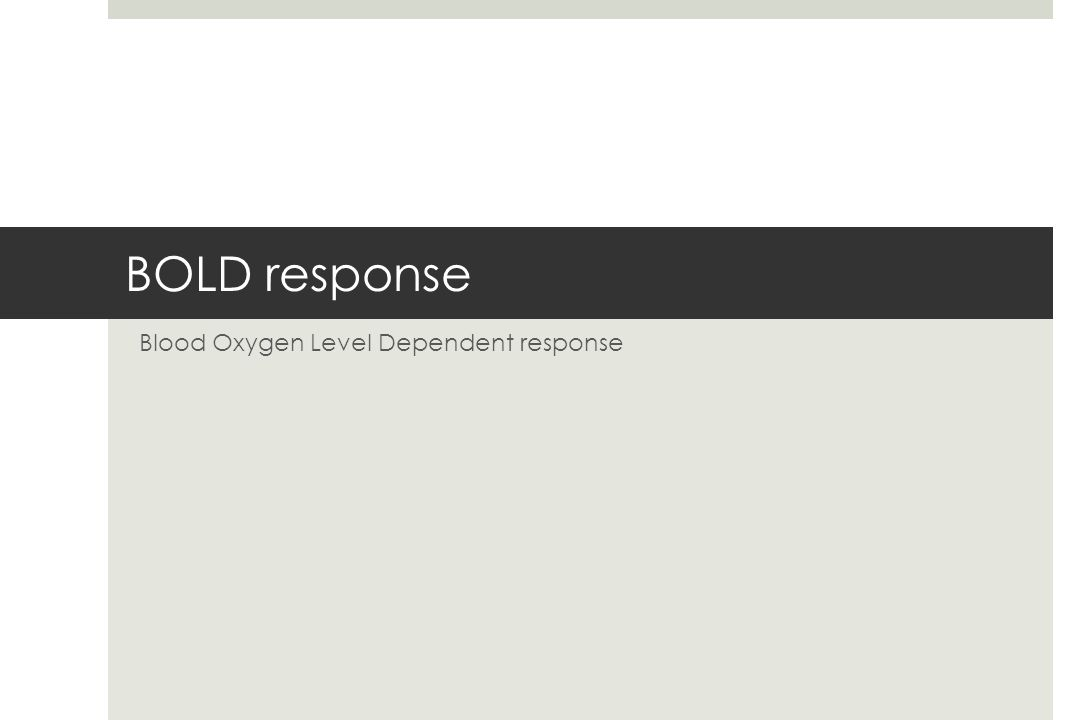 Blood Oxygen Level Dependent response