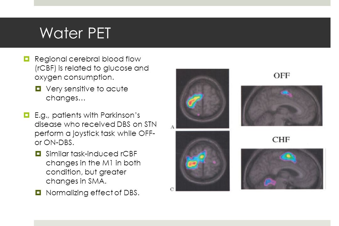 Water PET Regional cerebral blood flow (rCBF) is related to glucose and oxygen consumption. Very sensitive to acute changes…