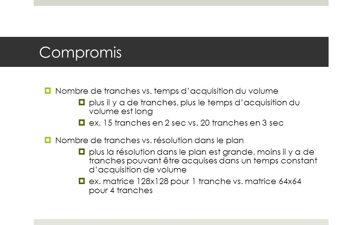 Compromis Nombre de tranches vs. temps d'acquisition du volume