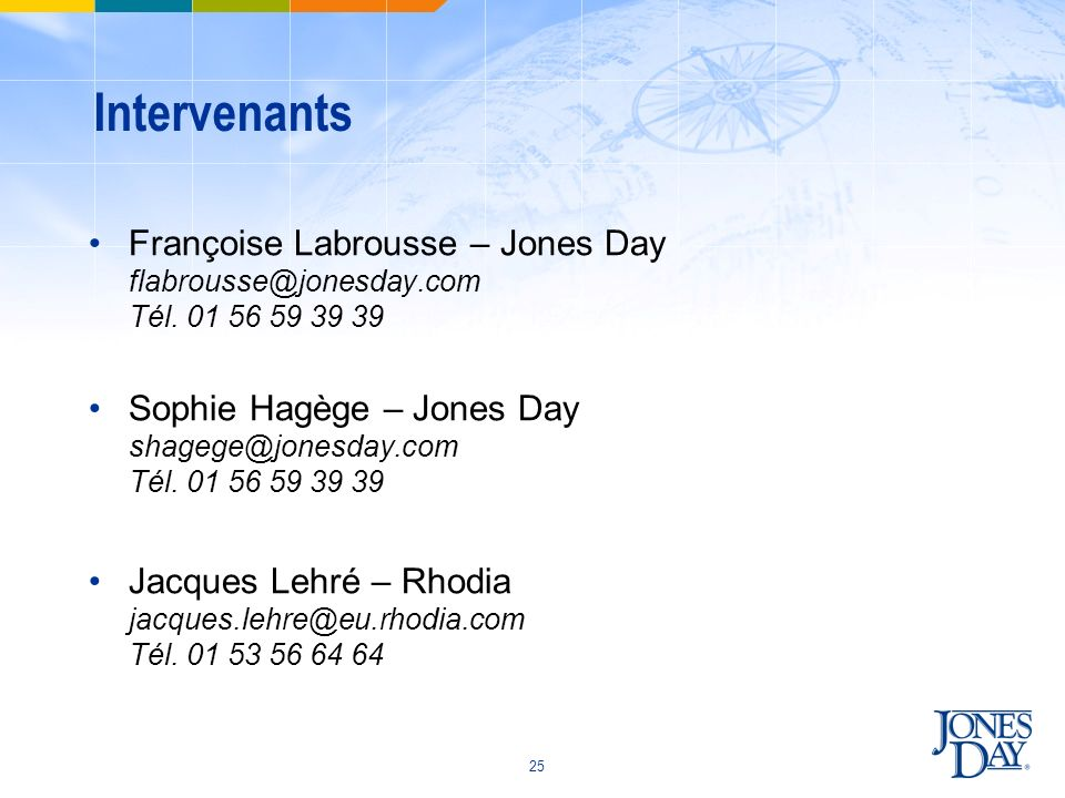 Intervenants Françoise Labrousse – Jones Day flabrousse@jonesday.com Tél. 01 56 59 39 39.
