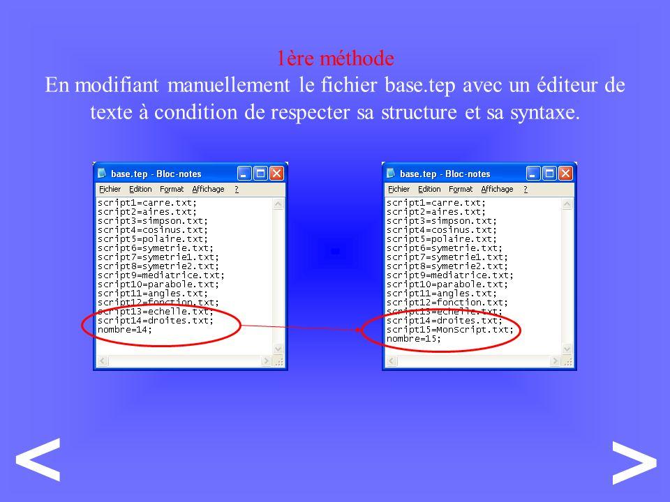 1ère méthode En modifiant manuellement le fichier base.tep avec un éditeur de texte à condition de respecter sa structure et sa syntaxe.