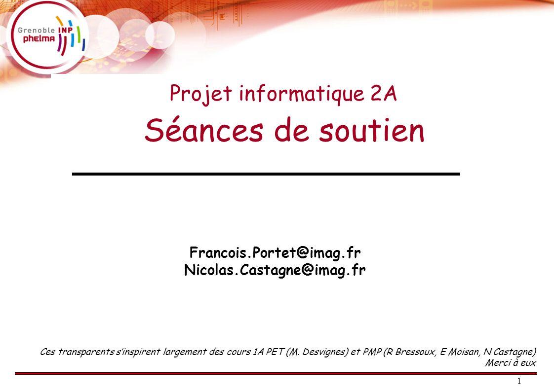 Séances de soutien Projet informatique 2A Francois.Portet@imag.fr
