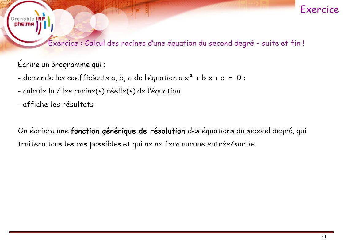 Exercice Exercice : Calcul des racines d'une équation du second degré – suite et fin ! Écrire un programme qui :