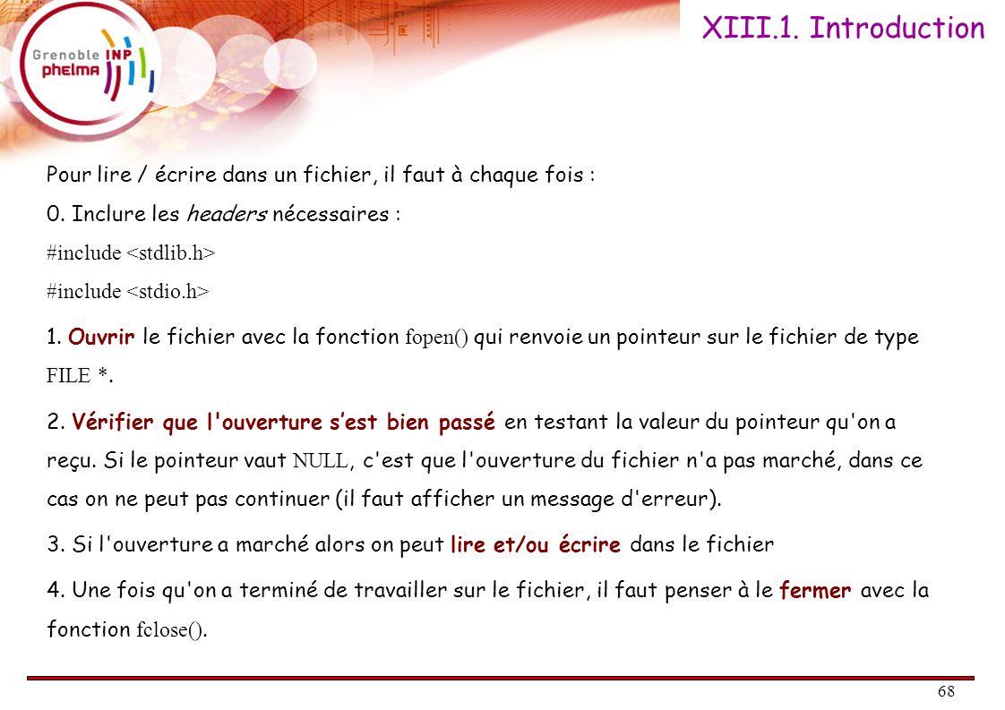 XIII.1. Introduction Pour lire / écrire dans un fichier, il faut à chaque fois :