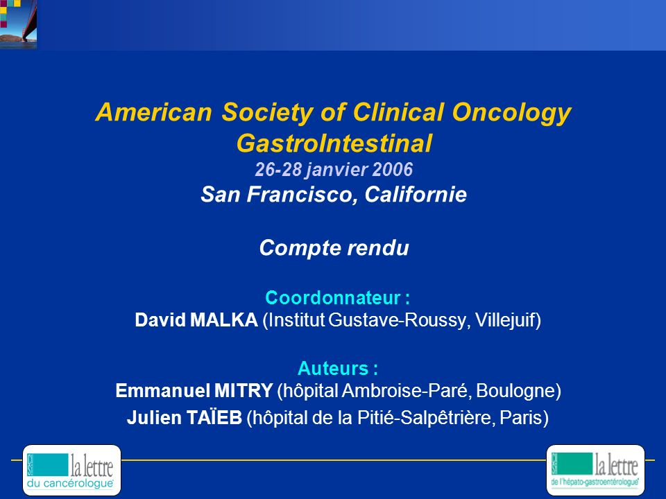 American Society of Clinical Oncology GastroIntestinal 26-28 janvier 2006 San Francisco, Californie Compte rendu