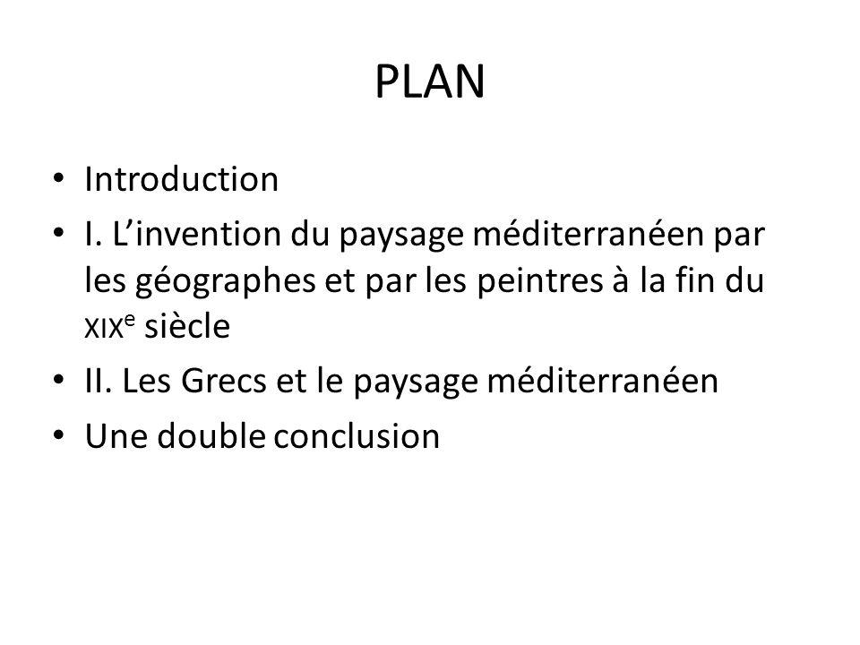 PLAN Introduction. I. L'invention du paysage méditerranéen par les géographes et par les peintres à la fin du xixe siècle.