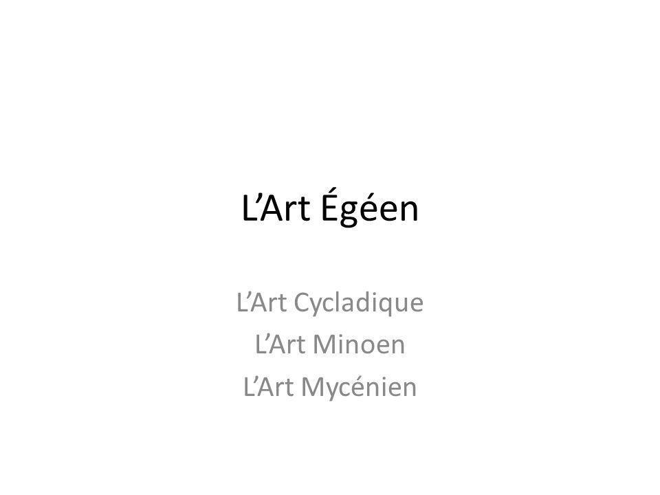 L'Art Cycladique L'Art Minoen L'Art Mycénien