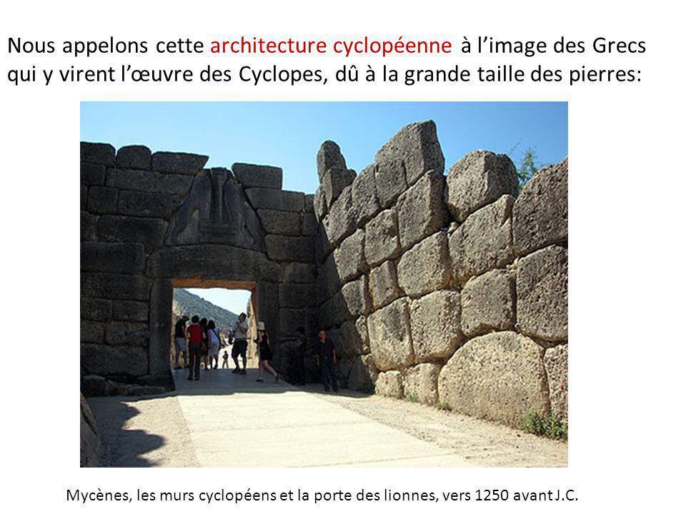 Nous appelons cette architecture cyclopéenne à l'image des Grecs qui y virent l'œuvre des Cyclopes, dû à la grande taille des pierres: