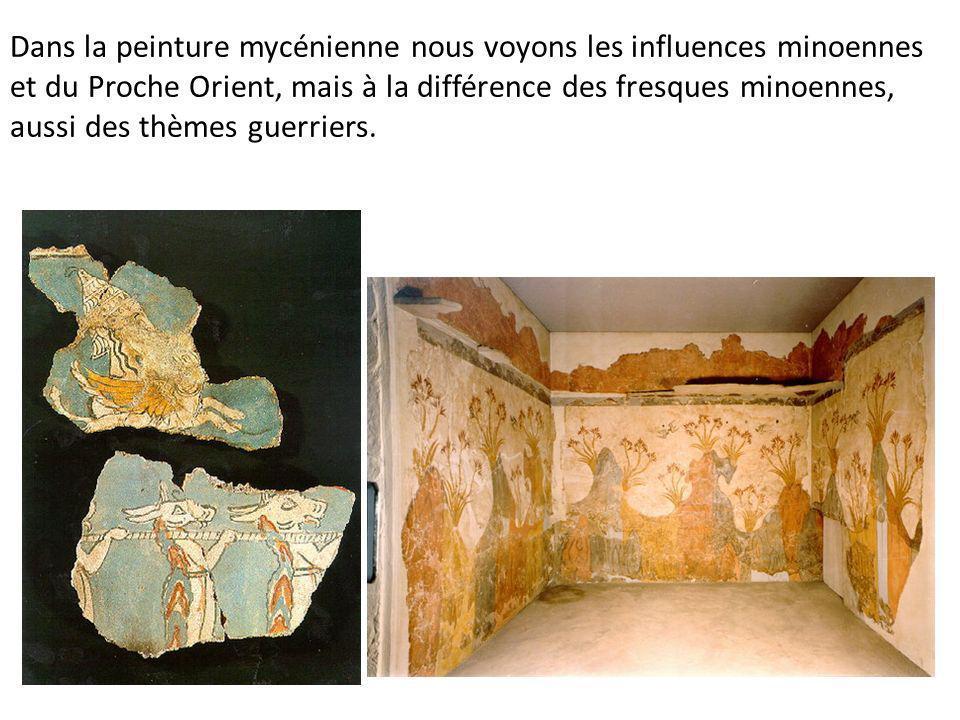 Dans la peinture mycénienne nous voyons les influences minoennes et du Proche Orient, mais à la différence des fresques minoennes, aussi des thèmes guerriers.